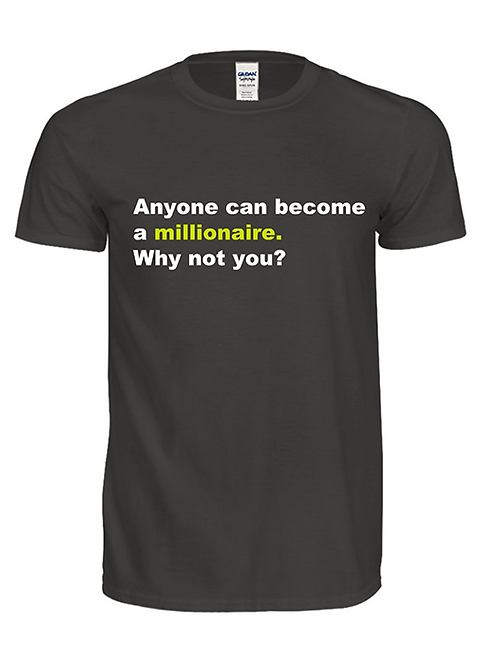 T-Shirt - Anyone Can Become a Millionaire. Why not you?