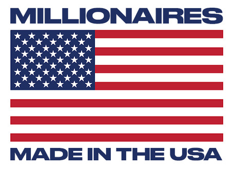 Millionaires. Made in the USA. Your Land of Opportunity.