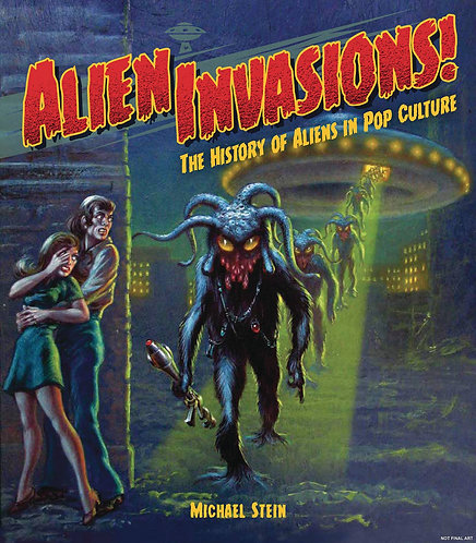 ALIEN INVASIONS HISTORY OF ALIENS IN POP CULTURE HC