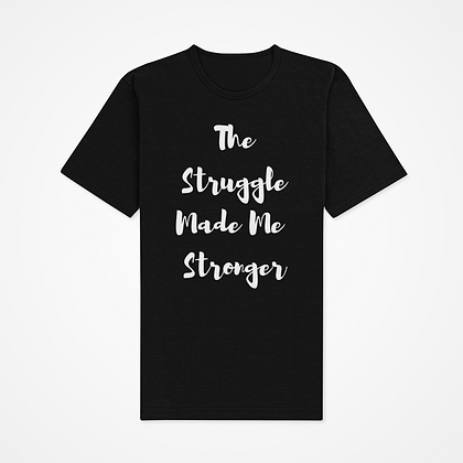The Struggle Made Me Stronger