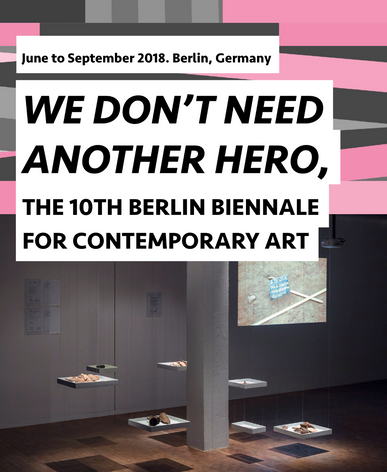 10TH BERLIN BIENNALE  We don't need another hero