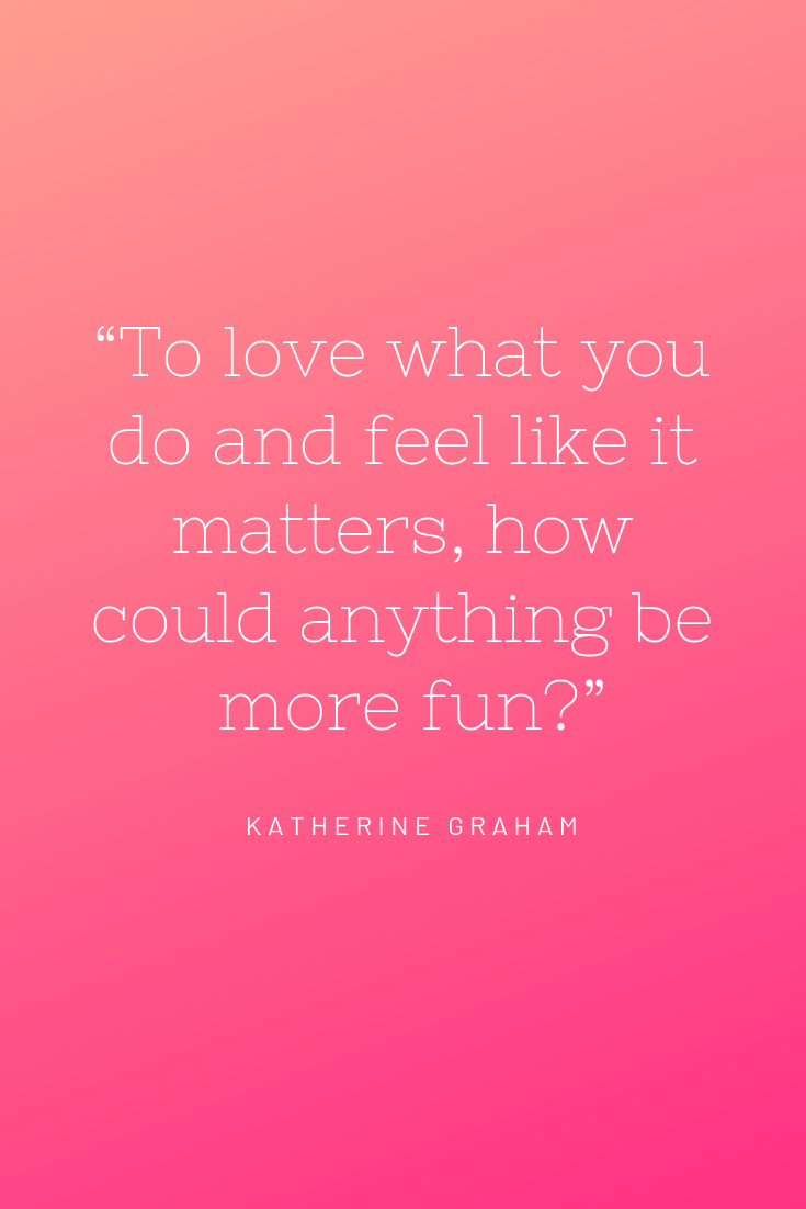 to love what you do and feel like it matters how could anything be more fun inspirational woman quote female quote international women's day