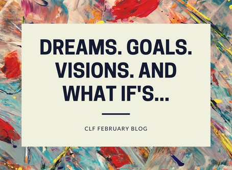Dreams. Goals. Visions. And What if's...