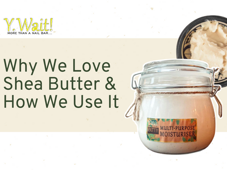Why We Love Shea Butter & How We Use It