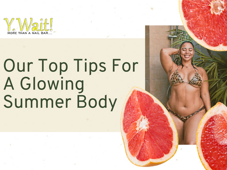 Our Top Tips For A Glowing Summer Body