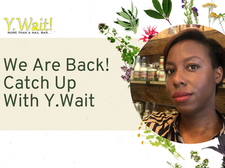 We Are Back! Catch Up With Y.Wait
