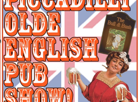 THE PICCADILLY OLDE ENGLISH PUB SHOW