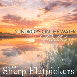 """The Sharp Flatpickers - """"Sundrops on the Water - Reflections"""""""