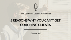 Cover Image Confident Coach Club Podcast Episode 10