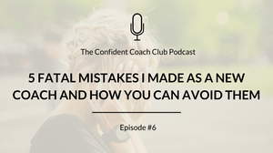 Cover Image Confident Coach Club Podcast Episode 6