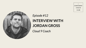 Cover Image Confident Coach Club Podcast Episode 12 with Jordan Gross