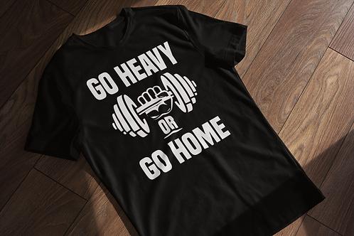 Go Heavy or Go Home Gym T-shirt