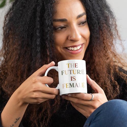 """""""The Future is Female"""" - 11oz Mug"""