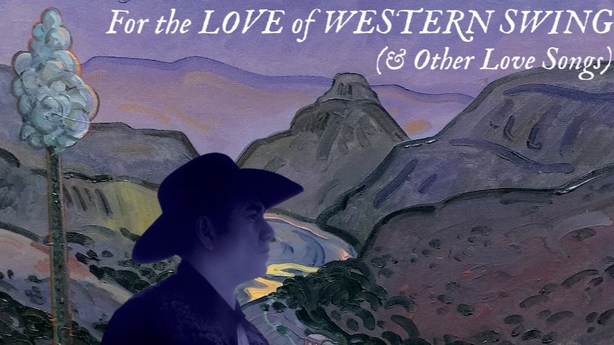 For the Love of Western Swing (& Other Love Songs)