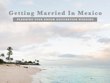 Getting Married in Mexico | How To Plan Your Dream Destination Wedding
