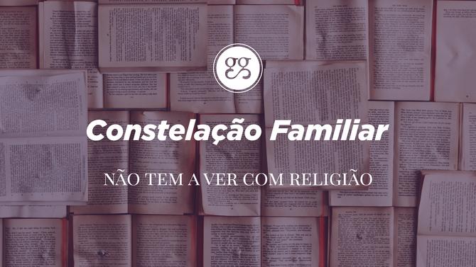 Constelação Familiar não tem a ver com Religião