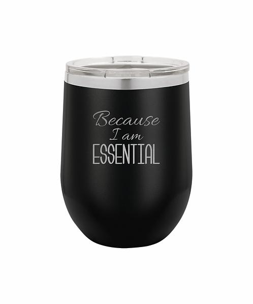 Because I Am Essential Wine Tumbler 12 oz.