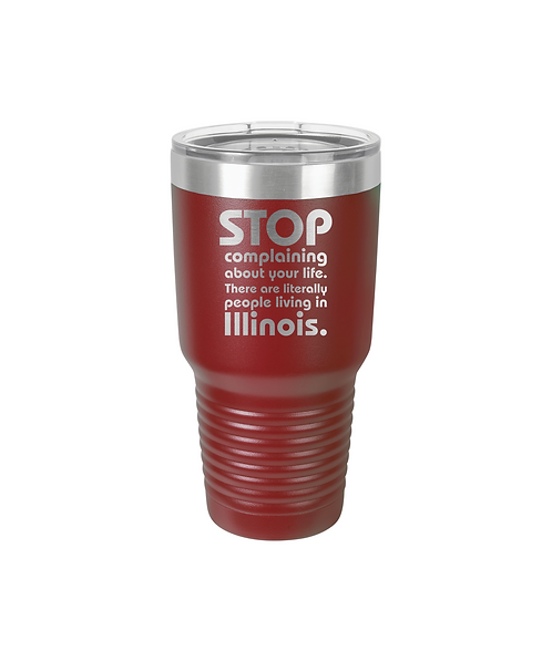 """""""Stop Complaining...IL"""" 30oz. Ringneck Vacuum Insulated Tumbler w/Clear Lid"""