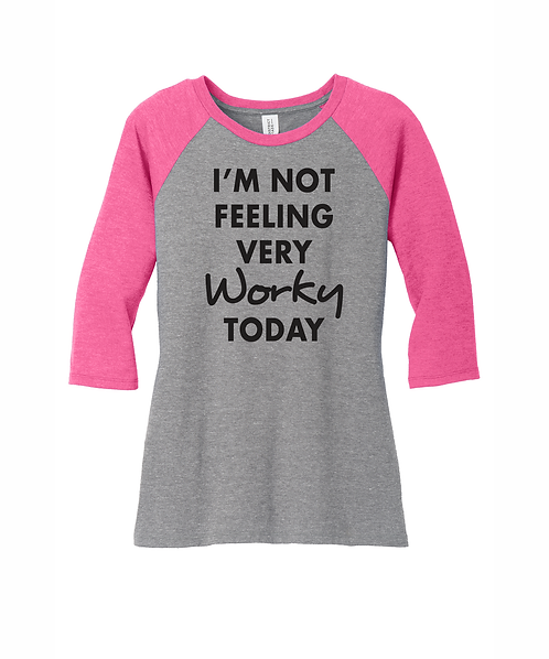 """Ladies """"I'm Not Feeling Very Worky Today"""" 3/4-Sleeve Tee"""