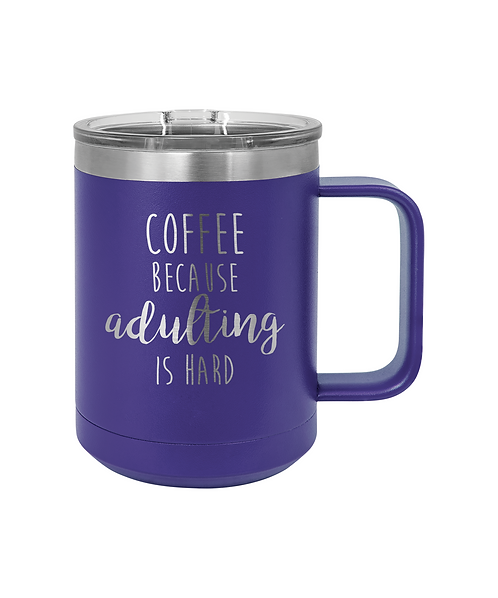 """Coffee...Adulting is Hard"" 15 oz. Vacuum Insulated Mug with Slider Lid"