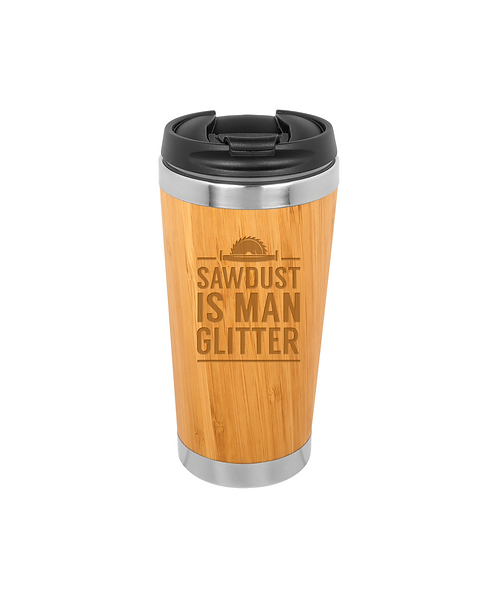 """Sawdust is Man Glitter"" 15 oz. Bamboo Stainless Steel Tumbler"