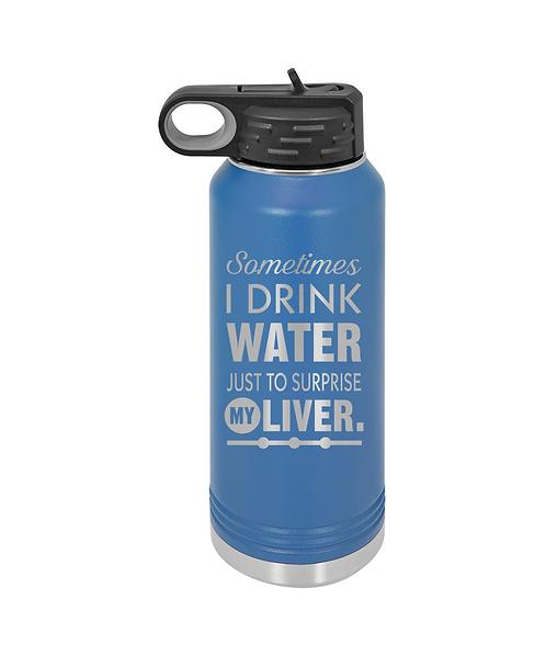 """""""Sometimes I drink Water..."""" 32oz. Water Bottle"""