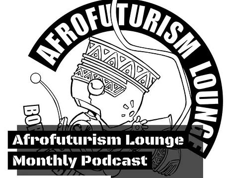 Afrofuturism Lounge and Dream Tank Podcast