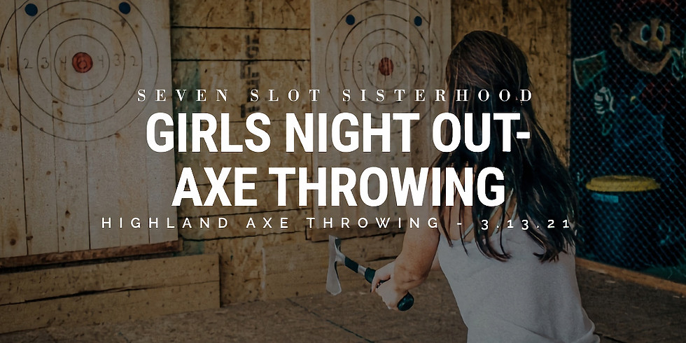 SSS Girls Night Out - Axe Throwing 3.13.21