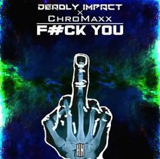 Deadly Impact X Chromaxx - F#CK YOU