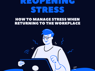 Reopening Stress: How to Manage Stress When Returning to the Workplace