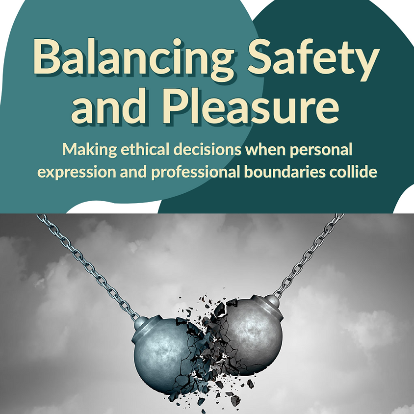 Balancing Safety and Pleasure: Making ethical decisions when personal expression and professional boundaries collide