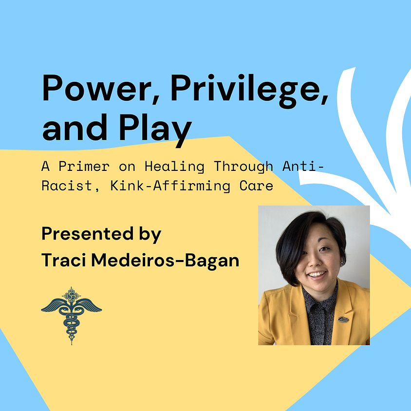 Power Privilege, and Play: A Primer on Healing Through Anti-Racist, Kink-Affirming Care