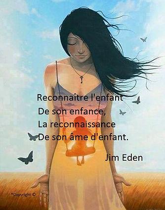 Poème Reconnaître l'enfant de son enfance, La reconnaissance de son âme d'enfant. Jim Eden Les Écritures du Cœur https://www.lesecrituresducoeur.com/poesie