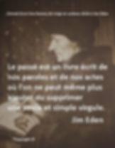 Le passé est un livre écrit de nos paroles et de nos actes, où l'on ne peut même plus ajouter ou supprimer une seule et simple virgule Jim Eden Les Écritures du Cœur https://www.lesecrituresducoeur.com/citation