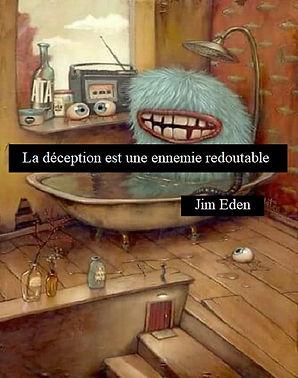 La déception est une ennemie redoutable. Jim Eden Les Écritures du Cœur https://www.lesecrituresducoeur.com/citation