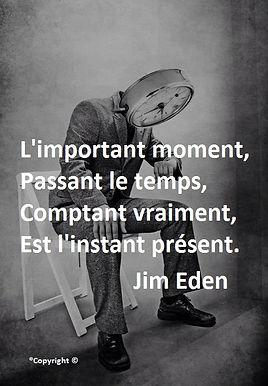 Carpe Diem L'important moment, Passant le temps, Comptant vraiment, Est l'instant présent Jim Eden Les Écritures du Cœur https://www.lesecrituresducoeur.com/citation