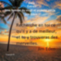 Recherche en toi ce qu'il y a de meilleur, et tu y trouveras des merveilles Jim Eden Les Écritures du Cœur https://www.lesecrituresducoeur.com/citation