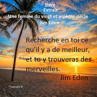Recherche en toi ce qu'il y a de meilleur, et tu y trouveras des merveilles Jim Eden Les Écritures du Cœur https://www.lesecrituresducoeur.com/citation