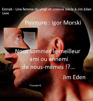 Nous sommes le meilleur ami ou ennemi de nous-même !?... Igor Morski et Jim Eden Les Écritures du Cœur https://www.lesecrituresducoeur.com/citation
