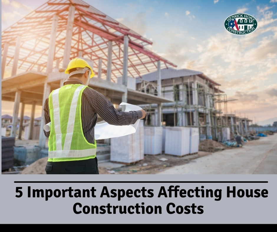 5 Important Aspects Affecting House Construction Costs