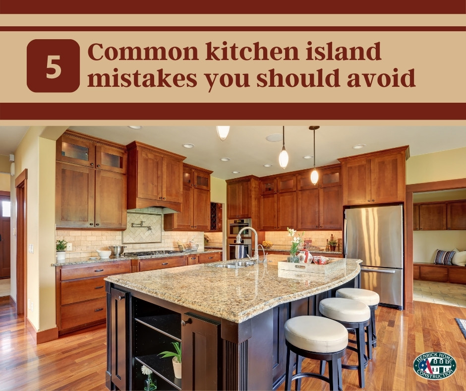 Common kitchen island mistakes you should avoid -Henrick home construction