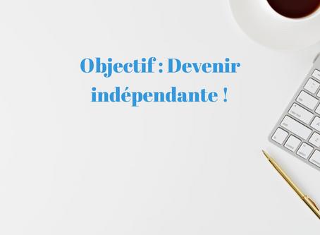 Objectif : Devenir indépendante !