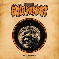 KING PARROT - 'UGLY PRODUCE'