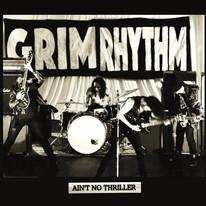 GRIM RHYTHM - 'AINT NO THRILLER'