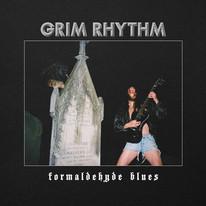GRIM RHYTHM - 'FORMALDEHYDE BLUES'