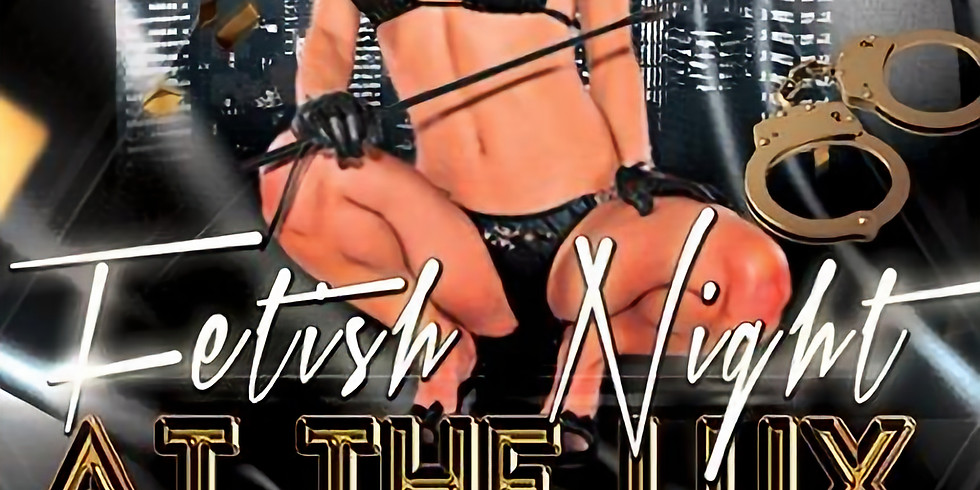FETISH NIGHT at THE LUX