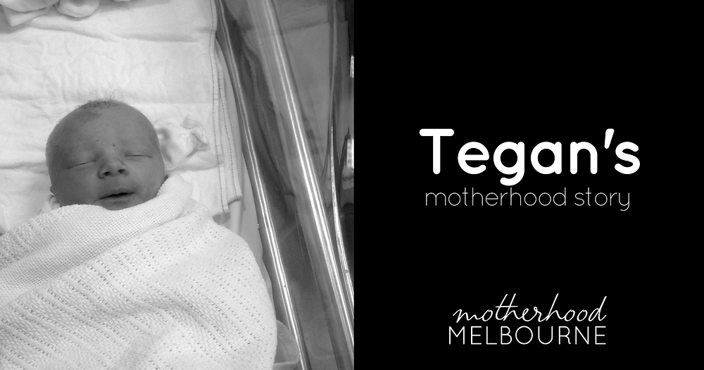 Tegan's motherhood story