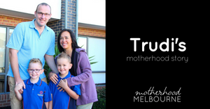 Trudi's motherhood story
