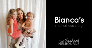 Bianca's motherhood story