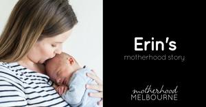 Erin's motherhood story - Motherhood Melbourne